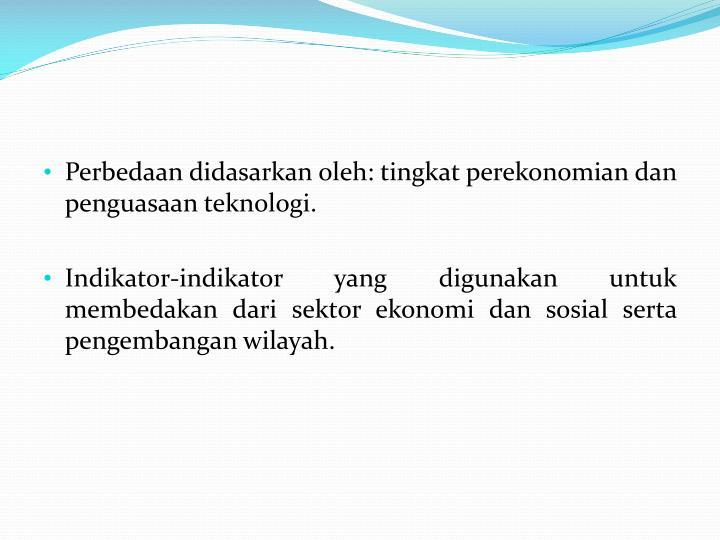 Perbedaan didasarkan oleh: tingkat perekonomian dan penguasaan teknologi.