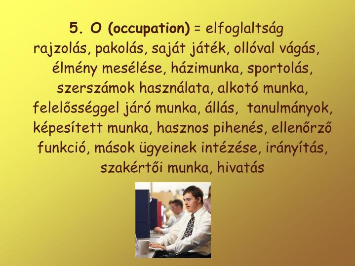 5. O (occupation)