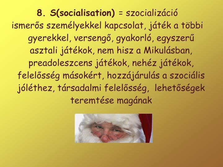 8. S(socialisation)