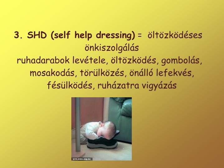 3. SHD (self help dressing)