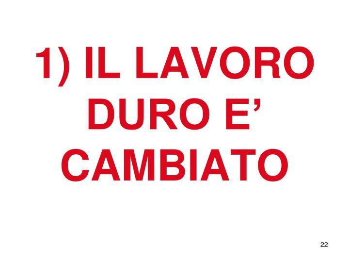 1) IL LAVORO DURO E' CAMBIATO