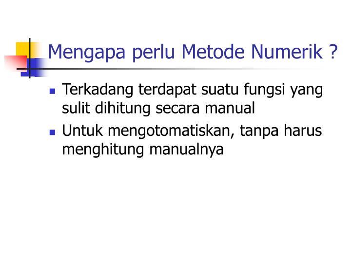 Mengapa perlu Metode Numerik ?