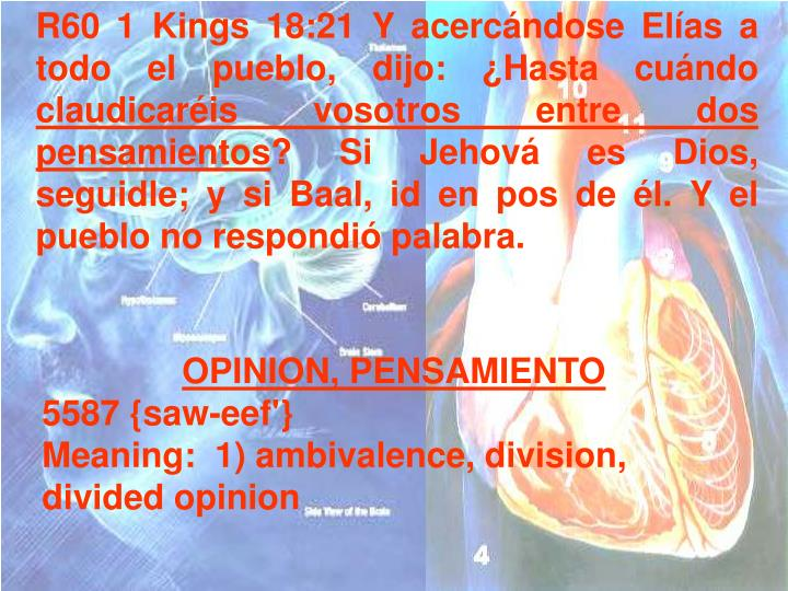 R60 1 Kings 18:21 Y acercándose Elías a todo el pueblo, dijo: ¿Hasta cuándo