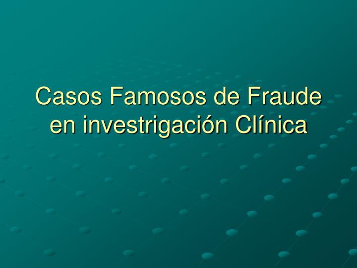 Casos Famosos de Fraude en investrigación Clínica