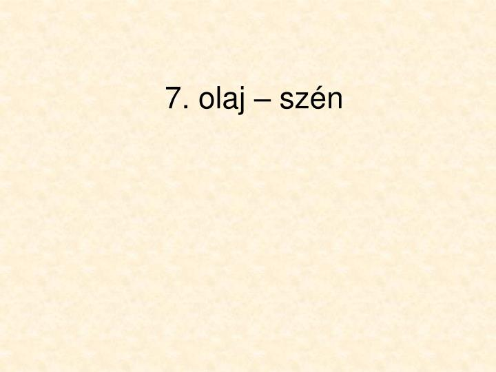 7. olaj – szén