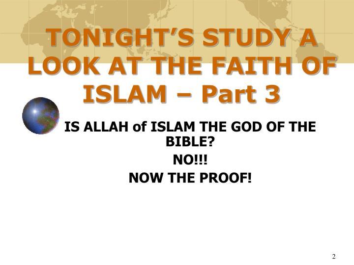 TONIGHT'S STUDY A LOOK AT THE FAITH OF ISLAM – Part 3