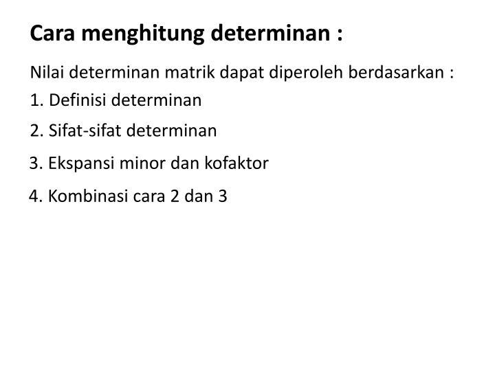 Cara menghitung determinan :