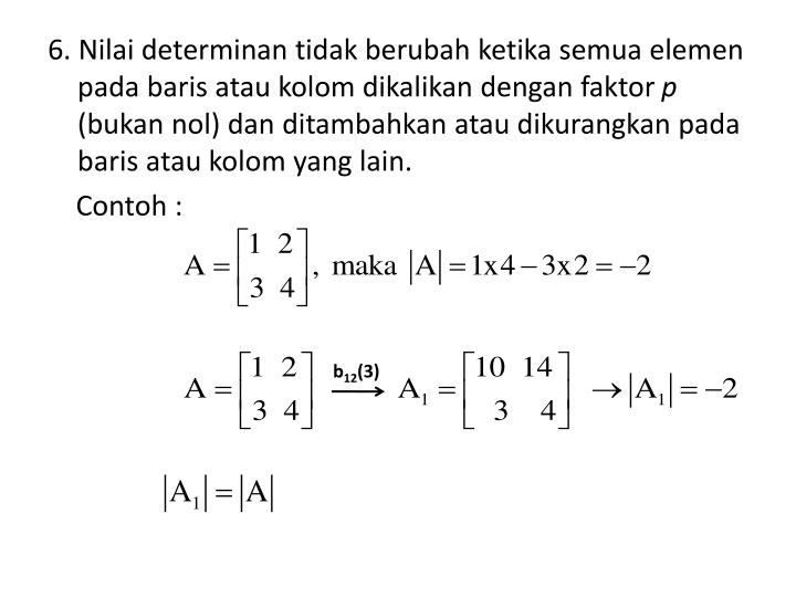 6. Nilai determinan tidak berubah ketika semua elemen pada baris atau kolom dikalikan dengan faktor