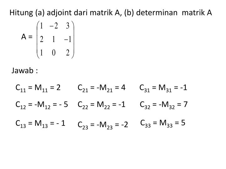 Hitung (a) adjoint dari matrik A, (b) determinan  matrik A