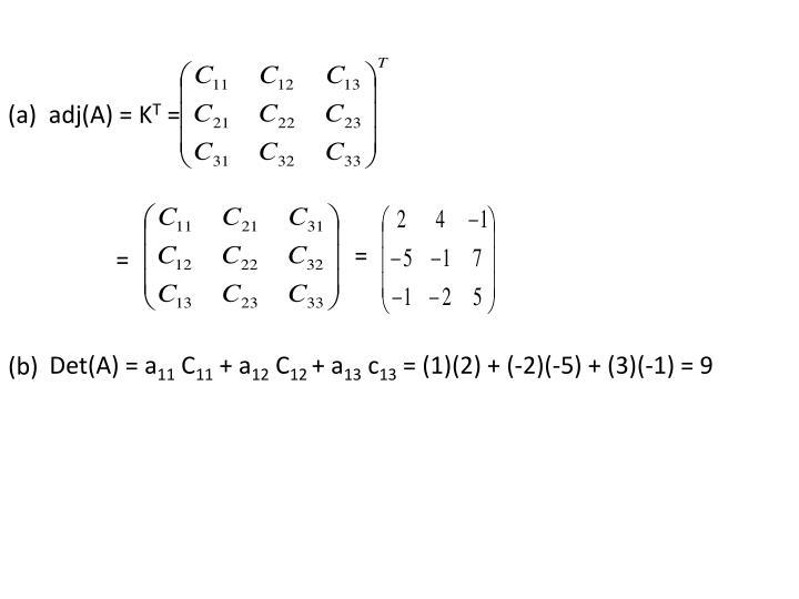 (a)  adj(A) = K