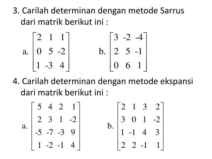 3. Carilah determinan dengan metode Sarrus dari matrik berikut ini :