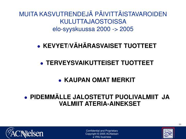 MUITA KASVUTRENDEJÄ PÄIVITTÄISTAVAROIDEN  KULUTTAJAOSTOISSA                                                        elo-syyskuussa 2000 -> 2005
