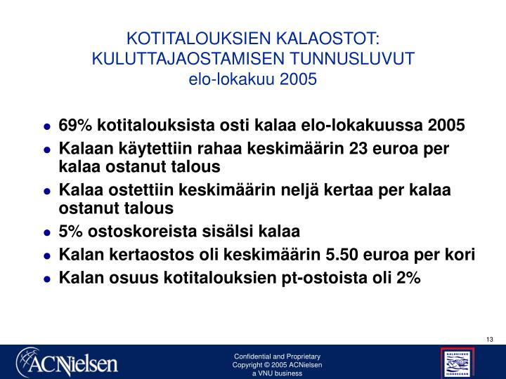 KOTITALOUKSIEN KALAOSTOT:                KULUTTAJAOSTAMISEN TUNNUSLUVUT                                                        elo-lokakuu 2005