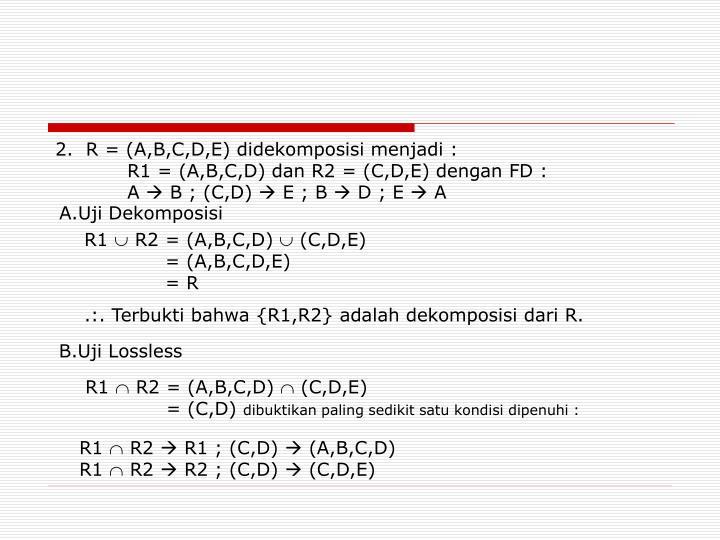 2.  R = (A,B,C,D,E) didekomposisi menjadi :