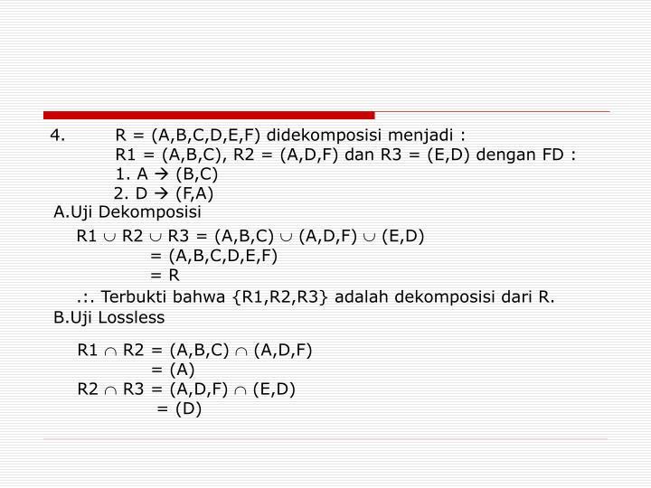 4.R = (A,B,C,D,E,F) didekomposisi menjadi :