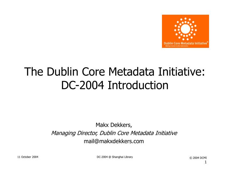 The dublin core metadata initiative dc 2004 introduction