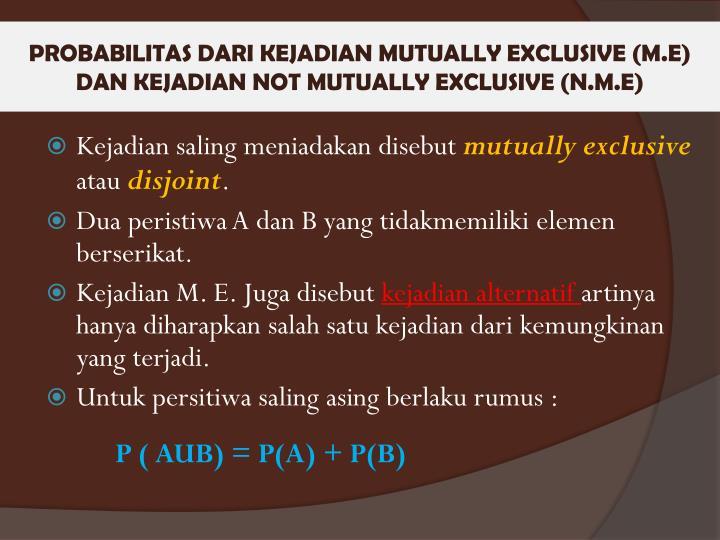 PROBABILITAS DARI KEJADIAN MUTUALLY EXCLUSIVE (M.E) DAN KEJADIAN NOT MUTUALLY EXCLUSIVE (N.M.E)