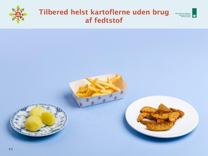 Tilbered helst kartoflerne uden brug af fedtstof