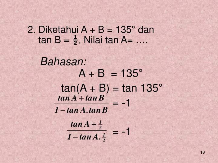 2. Diketahui A + B = 135