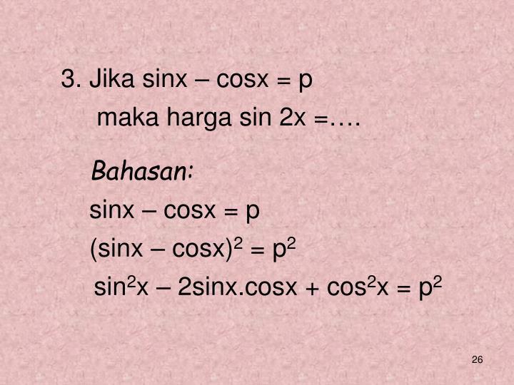 3. Jika sinx – cosx = p