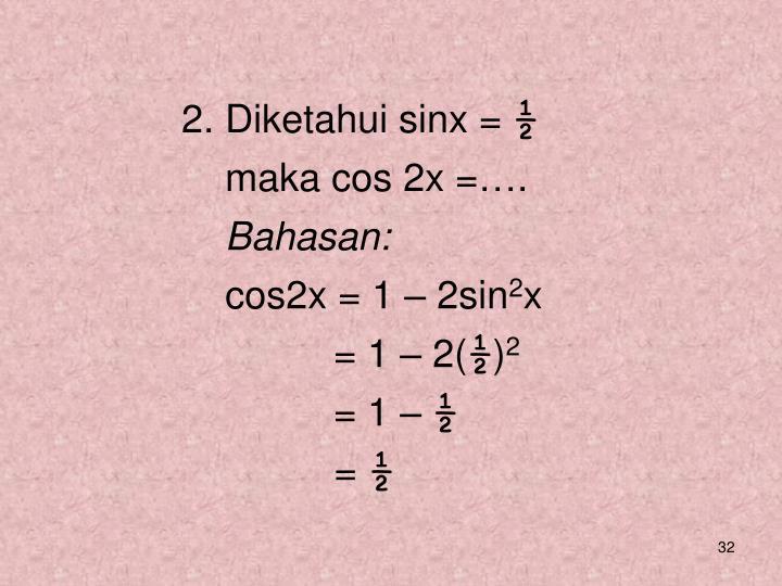 2. Diketahui sinx =