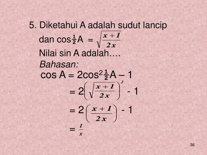 5. Diketahui A adalah sudut lancip
