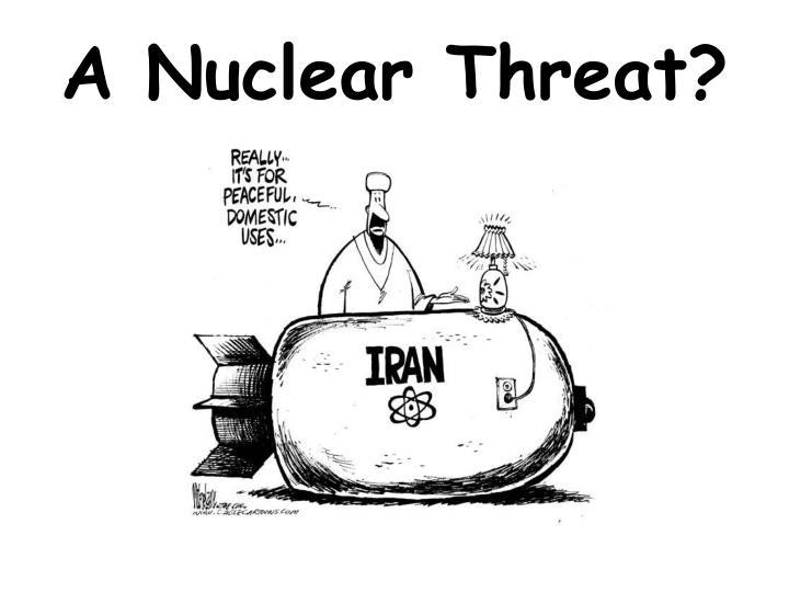 A Nuclear Threat?