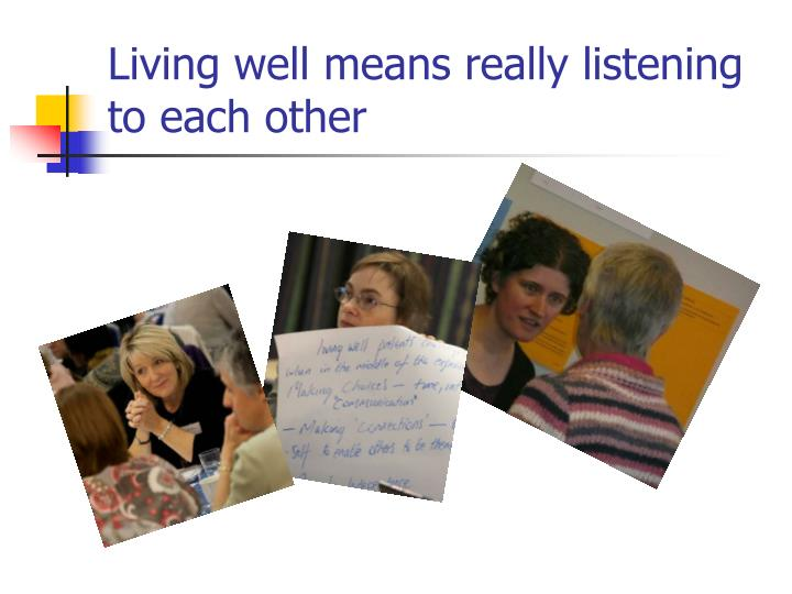 Living well means really listening to each other