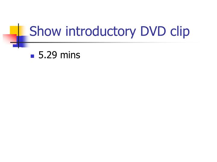 Show introductory DVD clip