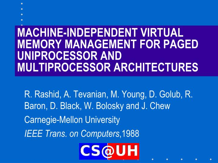 MACHINE-INDEPENDENT VIRTUAL MEMORY MANAGEMENT FOR PAGED UNIPROCESSOR AND MULTIPROCESSOR ARCHITECTURE...