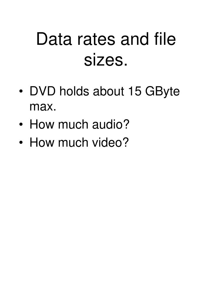 Data rates and file sizes.