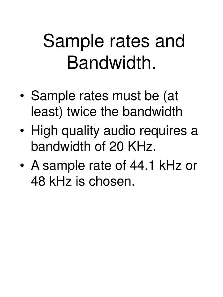 Sample rates and Bandwidth.