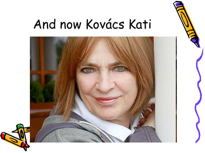 And now Kovács Kati
