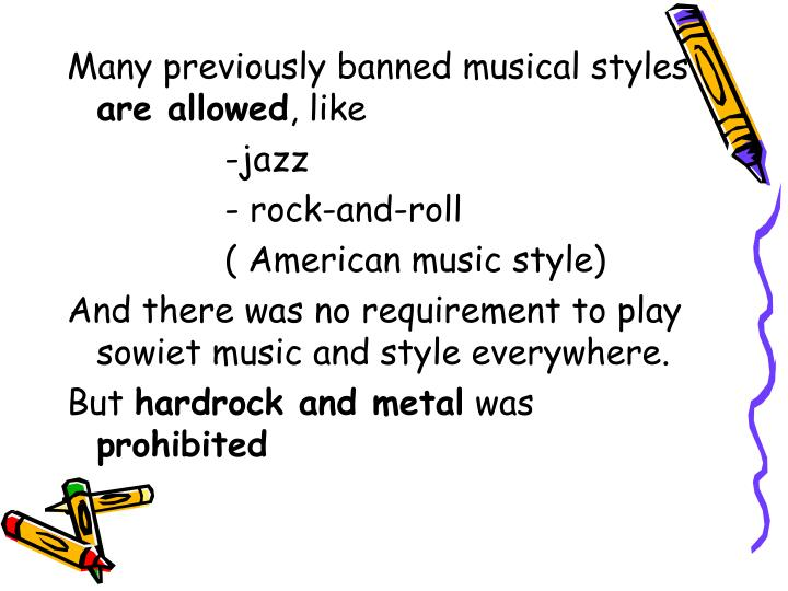 Many previously banned musical styles
