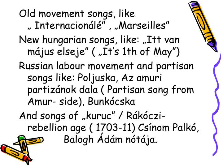"Old movement songs, like                      "" Internacionálé"" , ""Marseilles"""