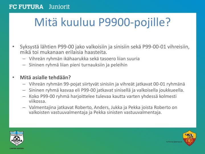 Mitä kuuluu P9900-pojille?