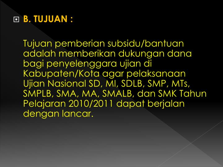 B. TUJUAN :