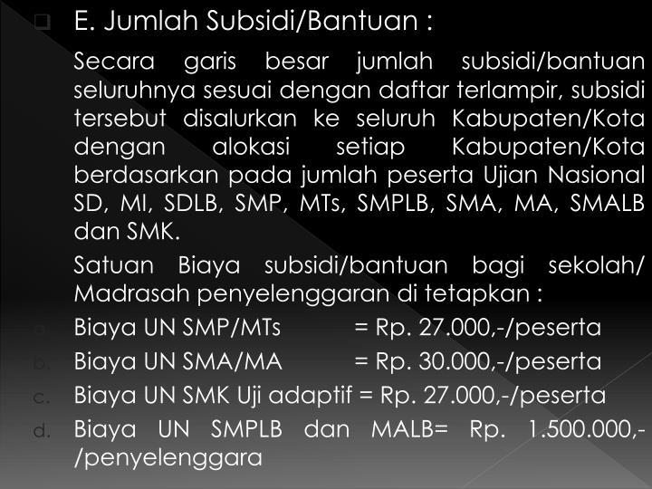 E. Jumlah Subsidi/Bantuan :