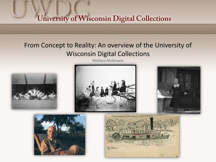 From Concept to Reality: An overview of the University of Wisconsin Digital Collections