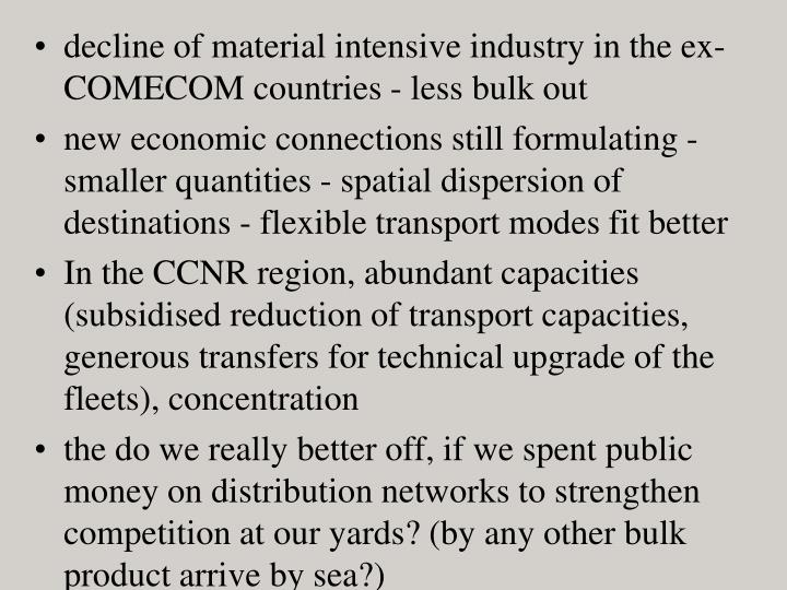 decline of material intensive industry in the ex-COMECOM countries - less bulk out