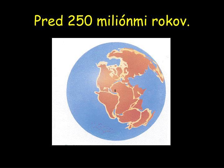 Pred 250 miliónmi rokov.