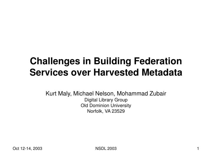 Challenges in Building Federation Services over Harvested Metadata