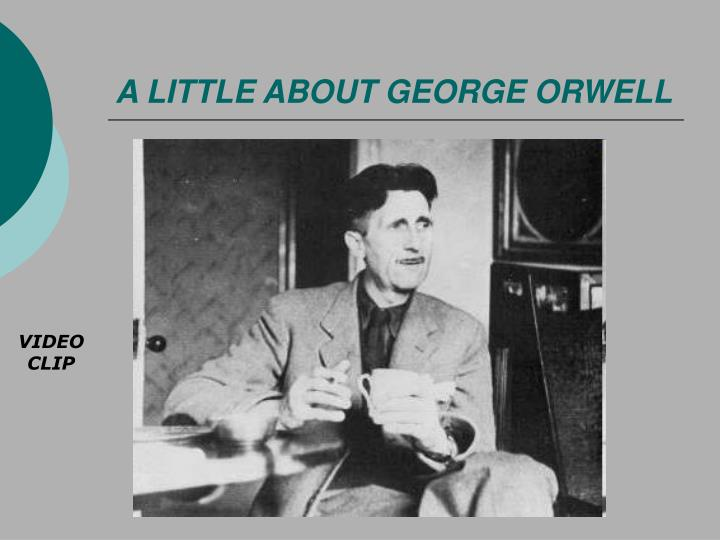 A LITTLE ABOUT GEORGE ORWELL
