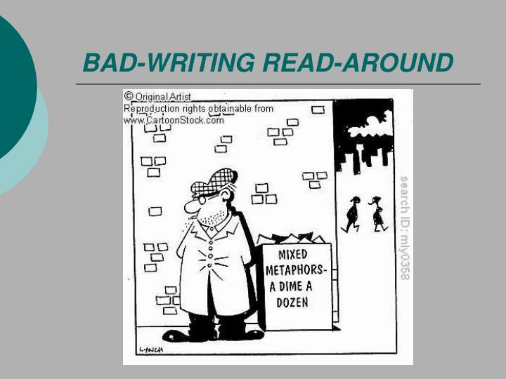 BAD-WRITING READ-AROUND