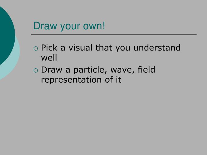 Draw your own!