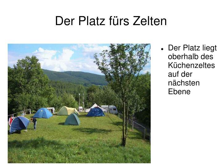Der Platz fürs Zelten