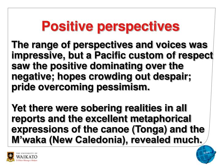 The range of perspectives and voices was impressive, but a Pacific custom of respect saw the positive dominating over the negative; hopes crowding out despair; pride overcoming pessimism.