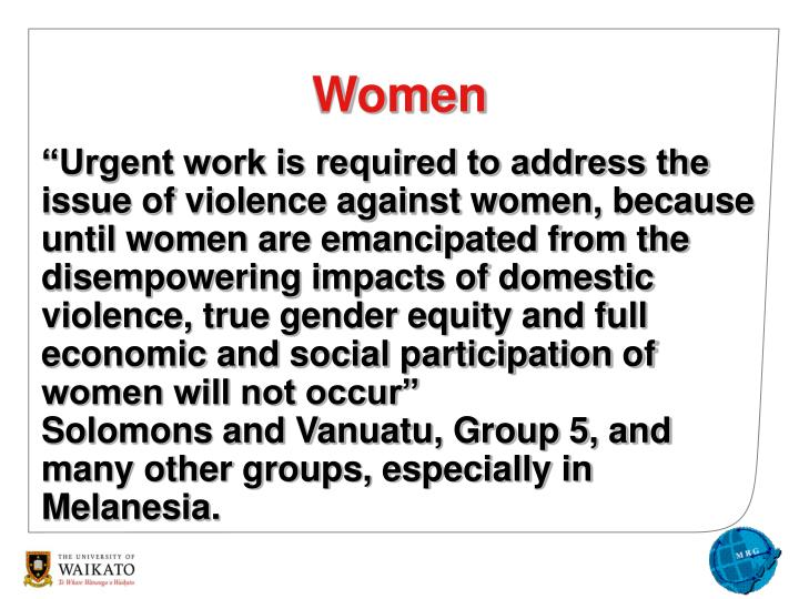 """Urgent work is required to address the issue of violence against women, because until women are emancipated from the disempowering impacts of domestic violence, true gender equity and full economic and social participation of women will not occur"""