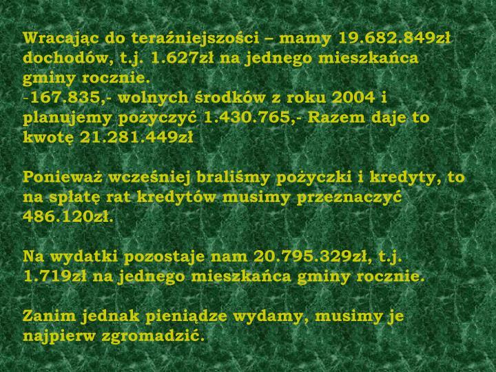 Wracając do teraźniejszości – mamy 19.682.849zł dochodów, t.j. 1.627zł na jednego mieszkańca gminy rocznie.