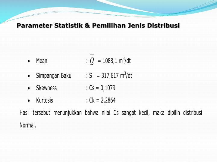 Parameter Statistik & Pemilihan Jenis Distribusi